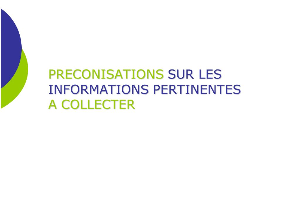PRECONISATIONS SUR LES INFORMATIONS PERTINENTES A COLLECTER