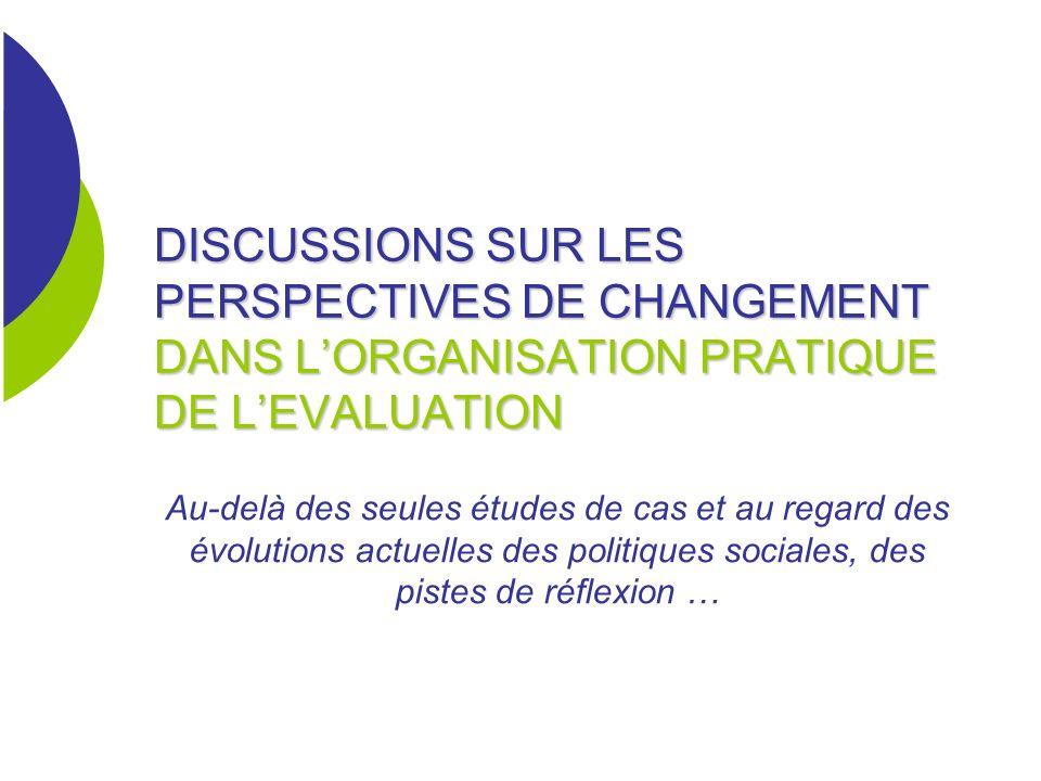 DISCUSSIONS SUR LES PERSPECTIVES DE CHANGEMENT DANS L'ORGANISATION PRATIQUE DE L'EVALUATION