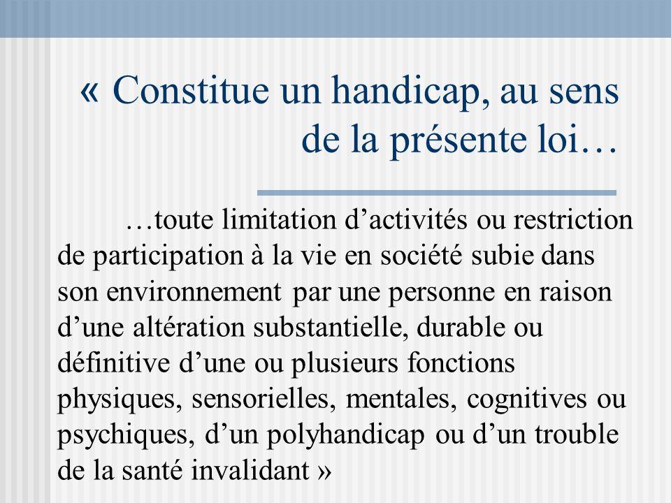 « Constitue un handicap, au sens de la présente loi…