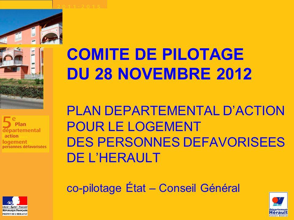 COMITE DE PILOTAGE DU 28 NOVEMBRE 2012 PLAN DEPARTEMENTAL D'ACTION POUR LE LOGEMENT DES PERSONNES DEFAVORISEES DE L'HERAULT co-pilotage État – Conseil Général