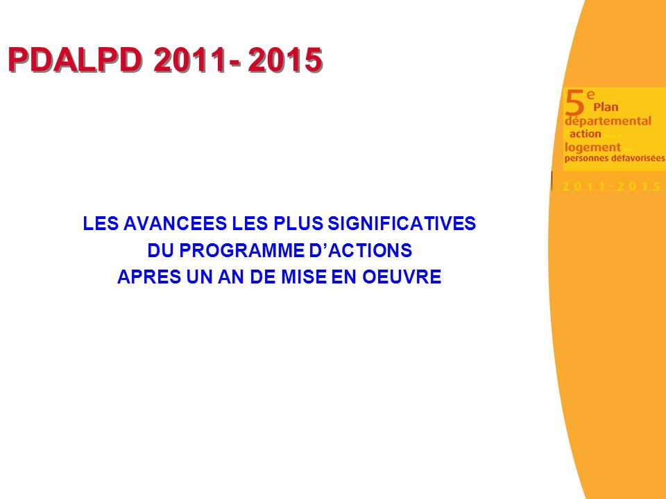 PDALPD 2011- 2015 LES AVANCEES LES PLUS SIGNIFICATIVES