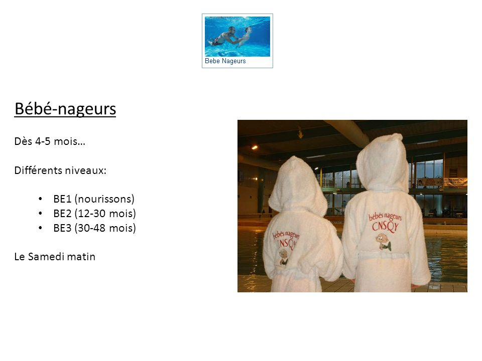 Bébé-nageurs Dès 4-5 mois… Différents niveaux: BE1 (nourissons)