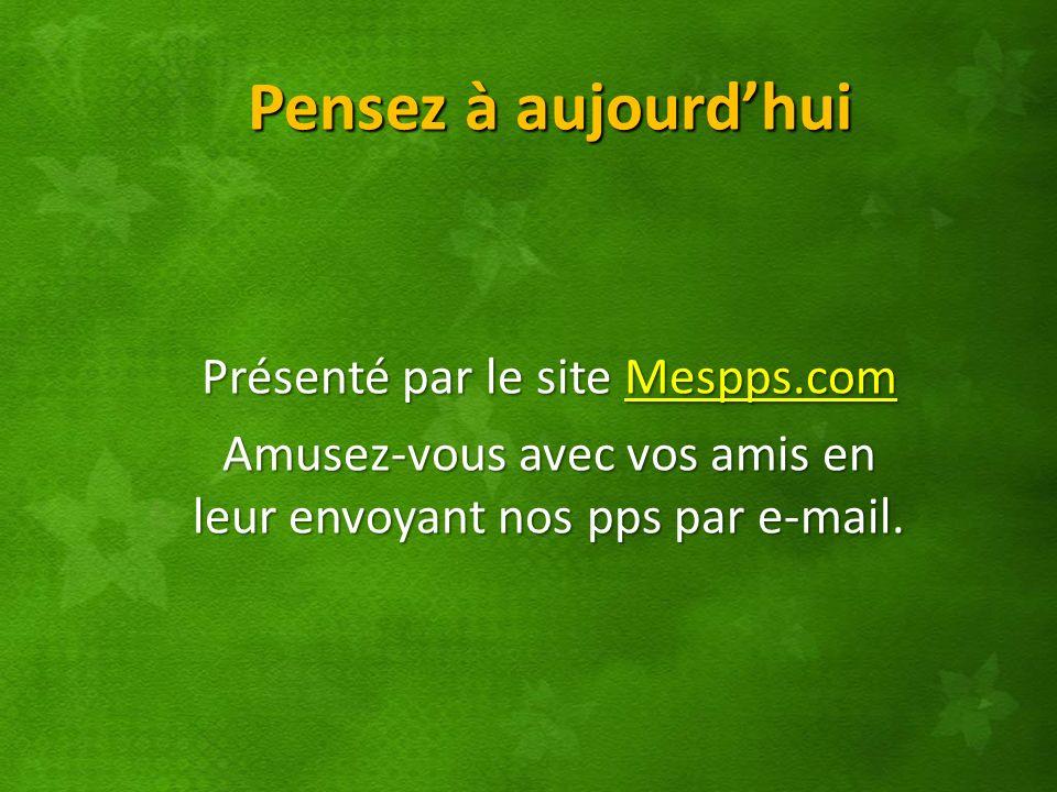 Pensez à aujourd'hui Présenté par le site Mespps.com
