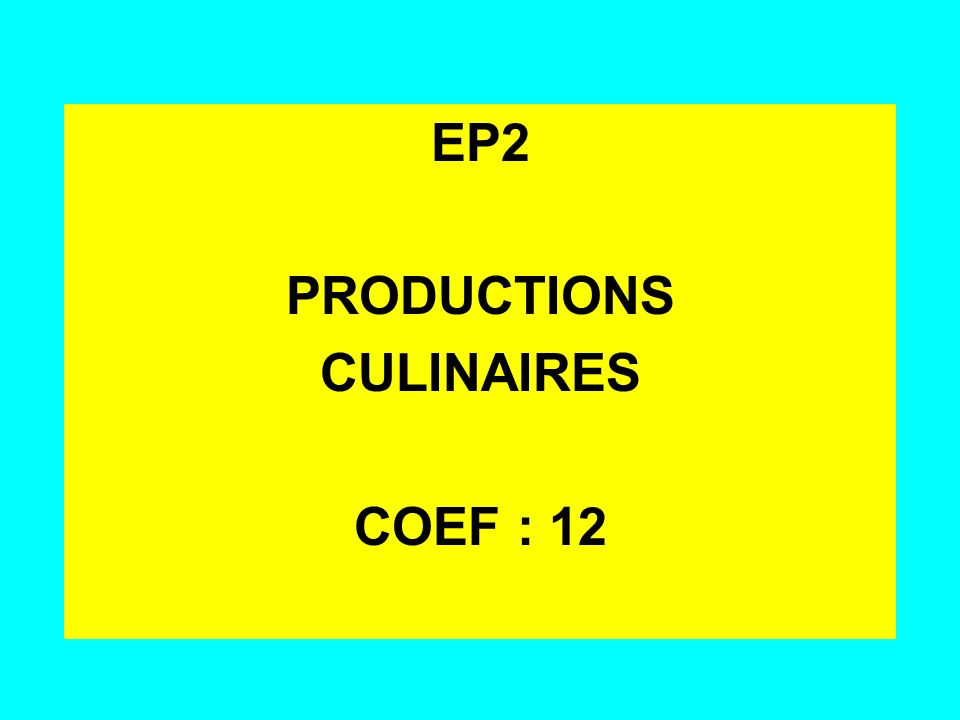 EP2 PRODUCTIONS CULINAIRES COEF : 12