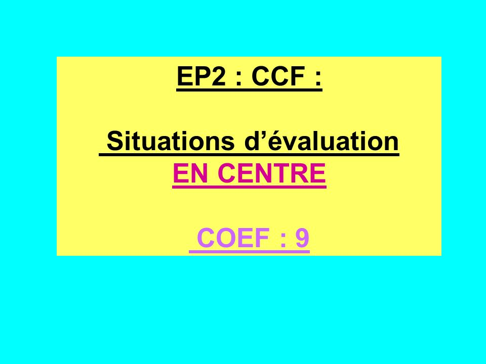 EP2 : CCF : Situations d'évaluation EN CENTRE COEF : 9