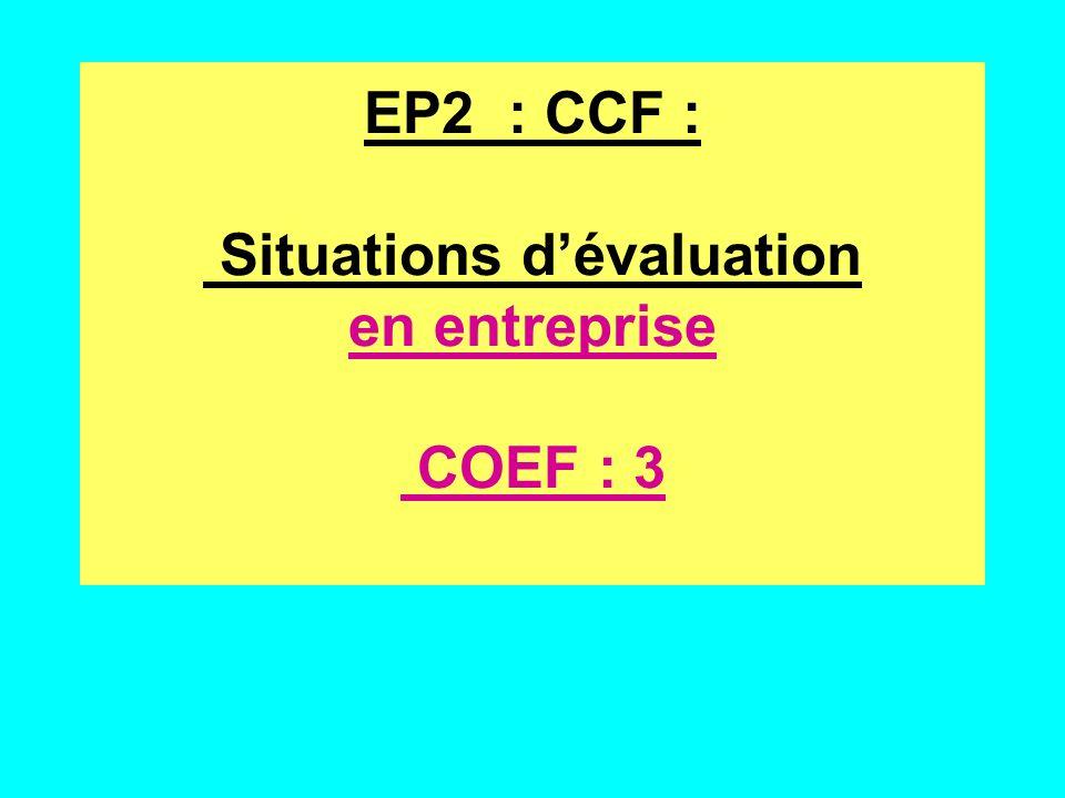 EP2 : CCF : Situations d'évaluation en entreprise COEF : 3