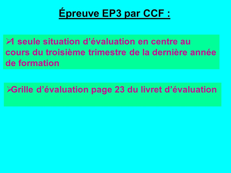 Épreuve EP3 par CCF : 1 seule situation d'évaluation en centre au cours du troisième trimestre de la dernière année de formation.