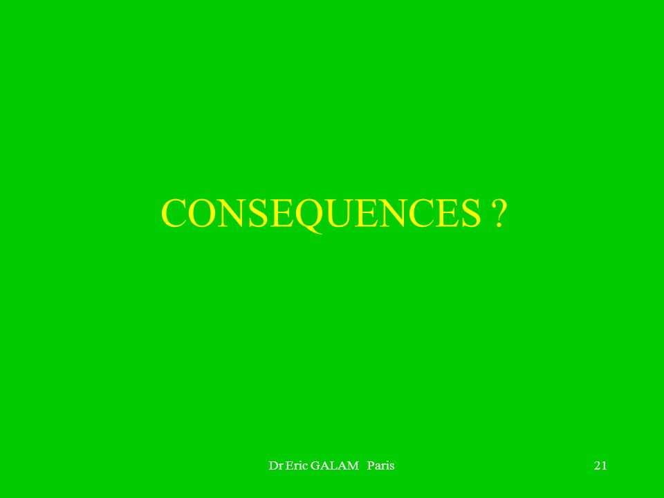 CONSEQUENCES Dr Eric GALAM Paris
