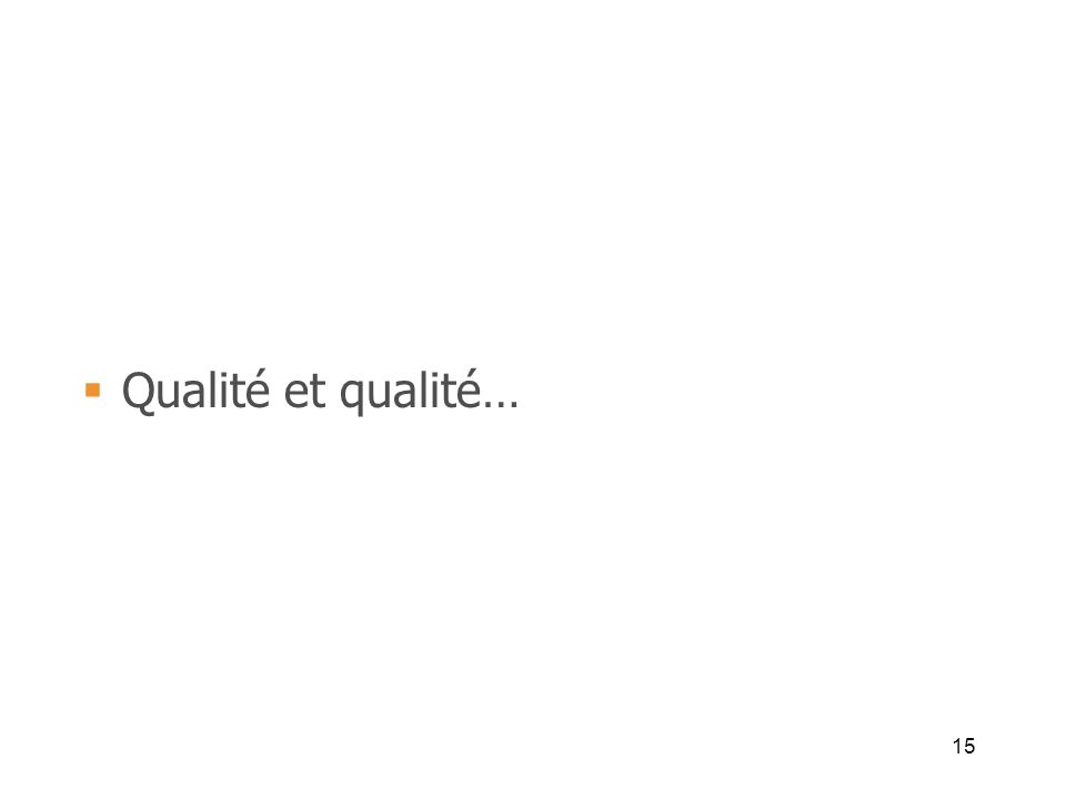 Qualité et qualité…