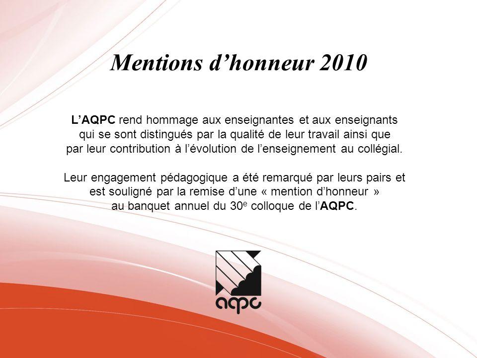 Mentions d'honneur 2010 L'AQPC rend hommage aux enseignantes et aux enseignants. qui se sont distingués par la qualité de leur travail ainsi que.