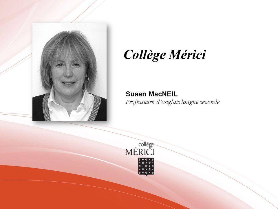 Collège Mérici Susan MacNEIL Professeure d'anglais langue seconde