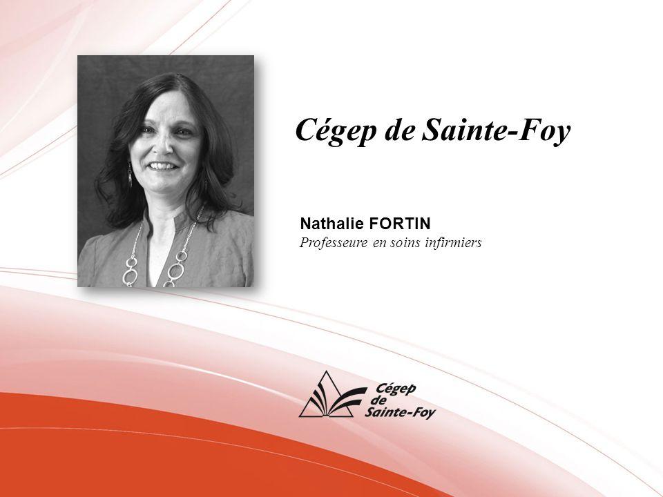 Cégep de Sainte-Foy Nathalie FORTIN Professeure en soins infirmiers