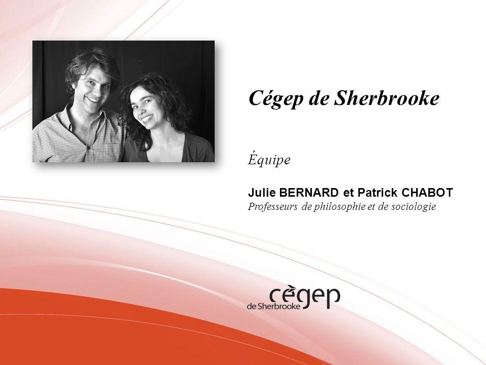 Cégep de Sherbrooke Équipe Julie BERNARD et Patrick CHABOT