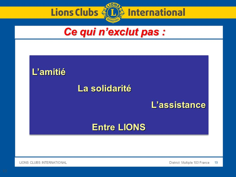 Ce qui n'exclut pas : L'amitié La solidarité L'assistance Entre LIONS