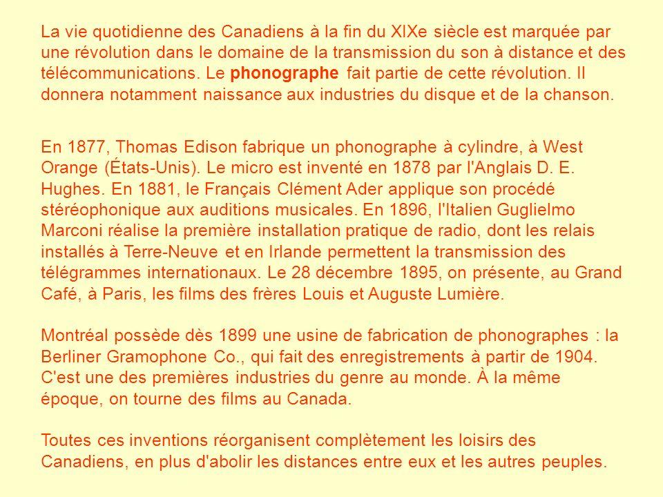 La vie quotidienne des Canadiens à la fin du XIXe siècle est marquée par une révolution dans le domaine de la transmission du son à distance et des télécommunications. Le phonographe fait partie de cette révolution. Il donnera notamment naissance aux industries du disque et de la chanson.