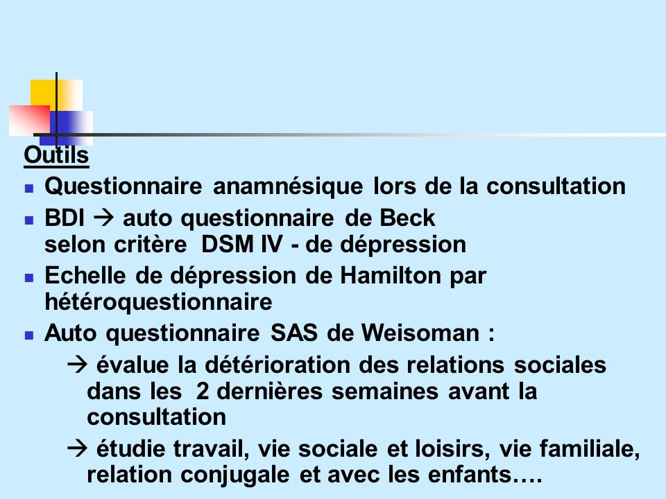 Outils Questionnaire anamnésique lors de la consultation. BDI  auto questionnaire de Beck selon critère DSM IV - de dépression.