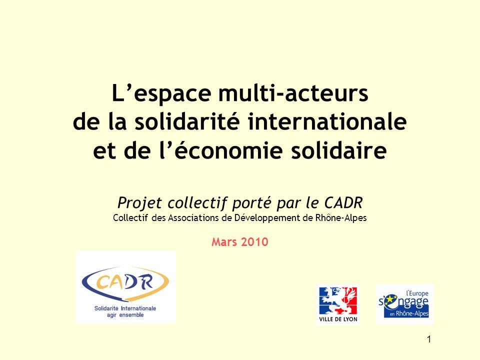 L'espace multi-acteurs de la solidarité internationale et de l'économie solidaire Projet collectif porté par le CADR Collectif des Associations de Développement de Rhône-Alpes