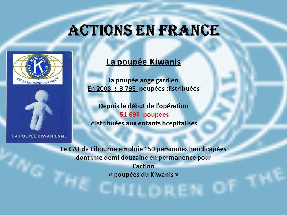 Actions en France La poupée Kiwanis la poupée ange gardien En 2008 : 3 795 poupées distribuées Depuis le début de l'opération 51 695 poupées distribuées aux enfants hospitalisés Le CAT de Libourne emploie 150 personnes handicapées dont une demi douzaine en permanence pour l'action « poupées du Kiwanis »