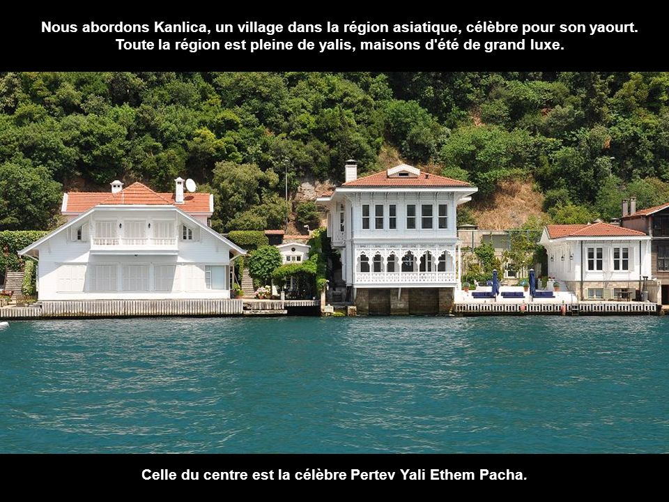 Toute la région est pleine de yalis, maisons d été de grand luxe.