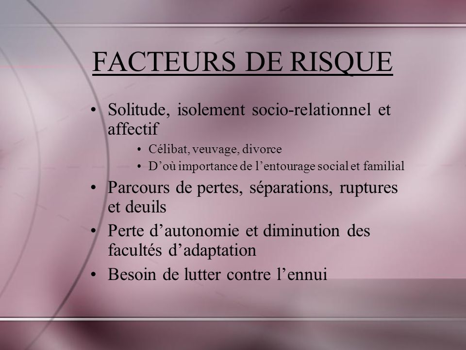 FACTEURS DE RISQUE Solitude, isolement socio-relationnel et affectif