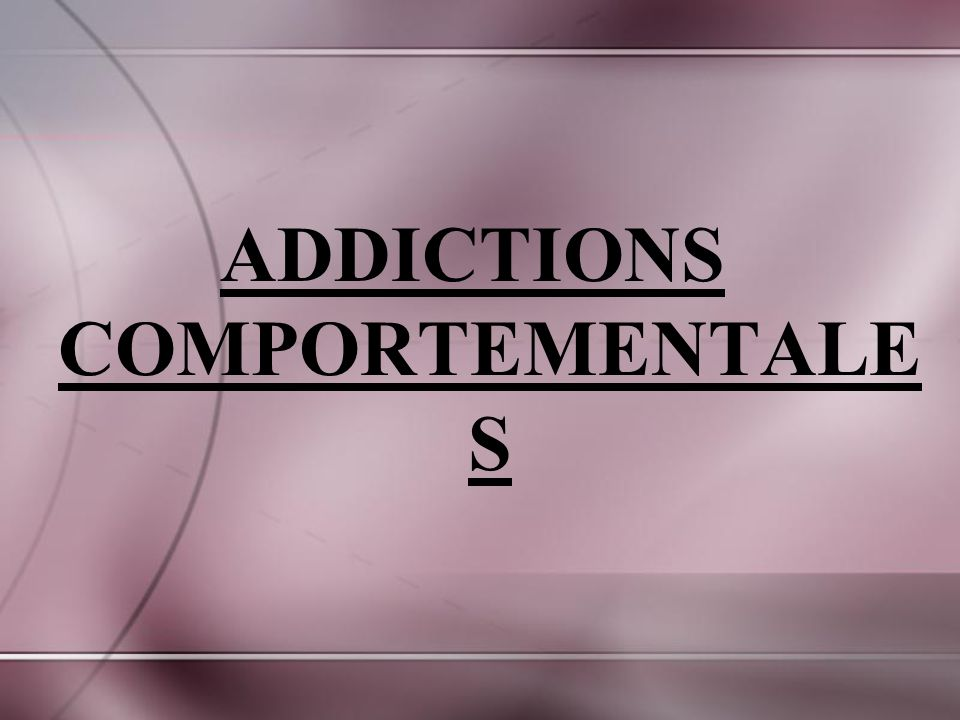 ADDICTIONS COMPORTEMENTALES
