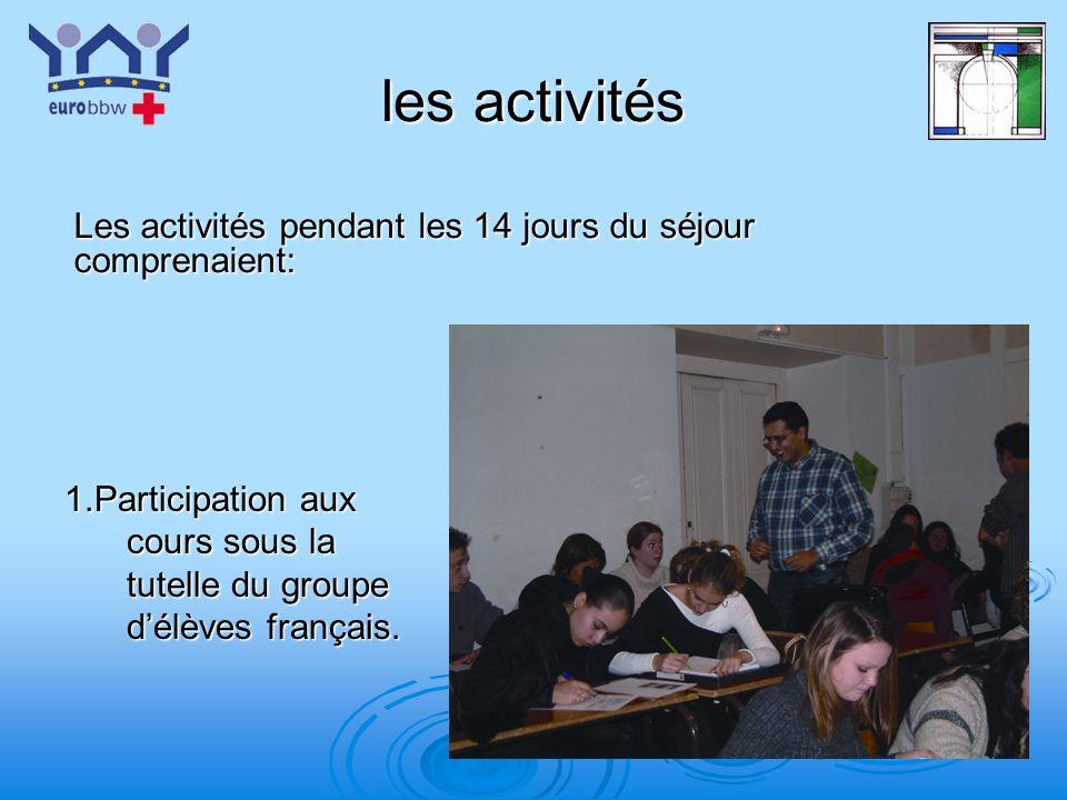 les activités Les activités pendant les 14 jours du séjour comprenaient: 1.Participation aux cours sous la tutelle du groupe d'élèves français.