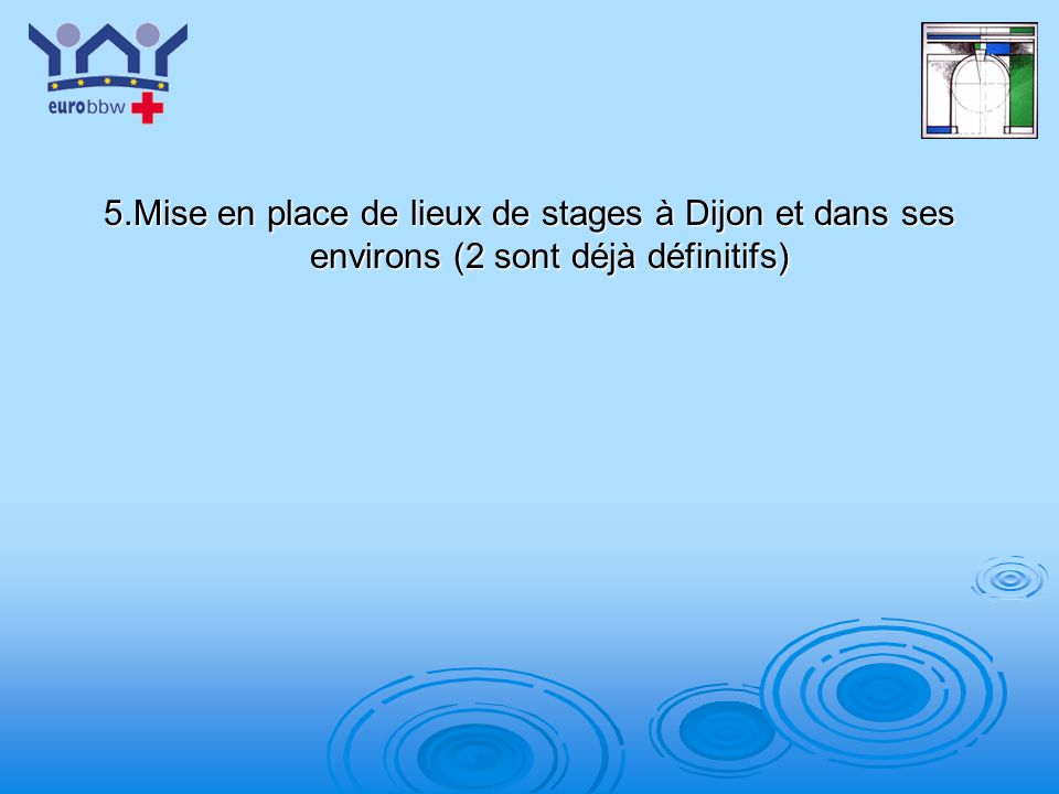 5.Mise en place de lieux de stages à Dijon et dans ses environs (2 sont déjà définitifs)