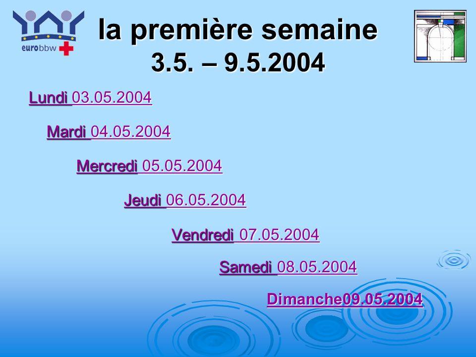 la première semaine 3.5. – 9.5.2004 Lundi 03.05.2004 Mardi 04.05.2004