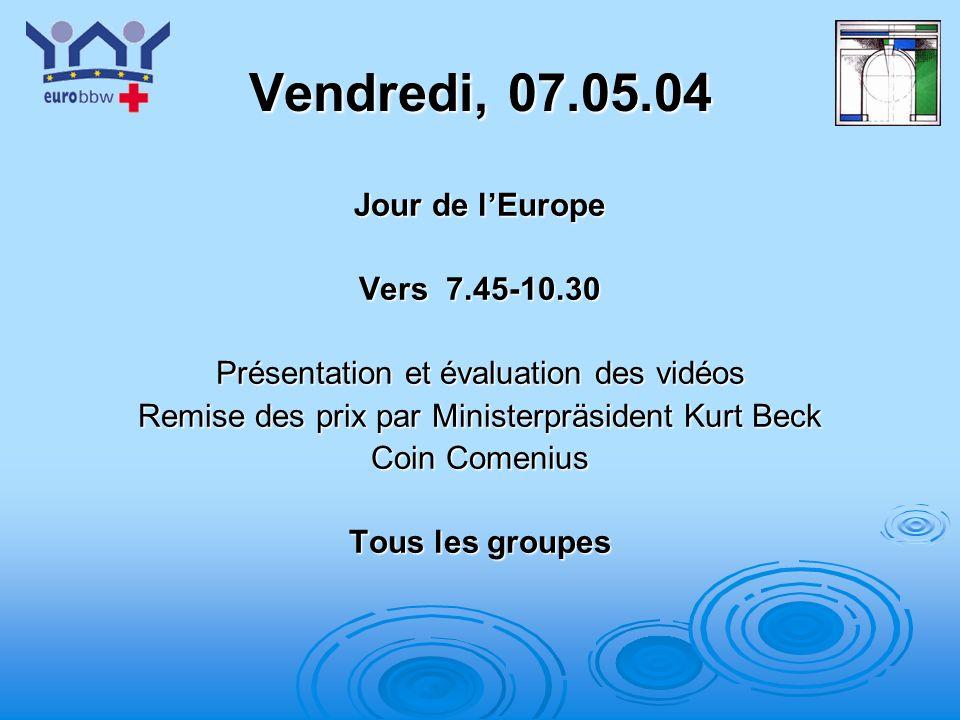 Vendredi, 07.05.04 Jour de l'Europe Vers 7.45-10.30