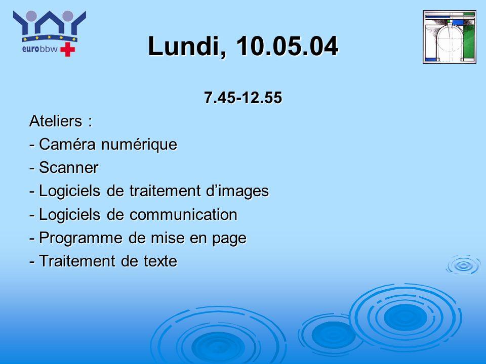 Lundi, 10.05.04 7.45-12.55 Ateliers : - Caméra numérique - Scanner