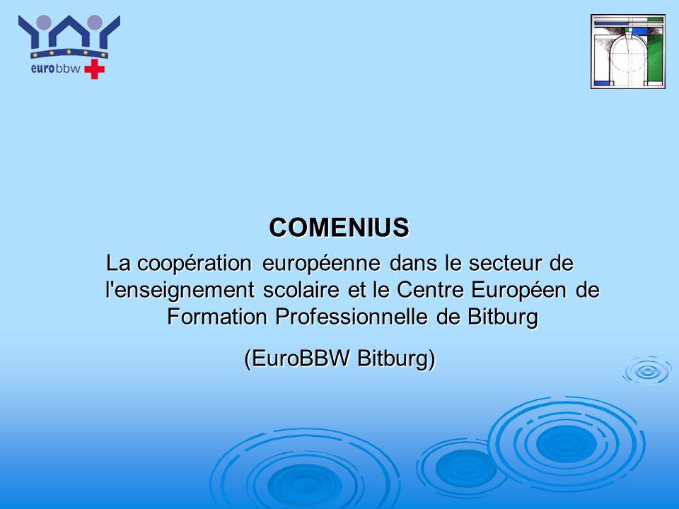 COMENIUS La coopération européenne dans le secteur de l enseignement scolaire et le Centre Européen de Formation Professionnelle de Bitburg.