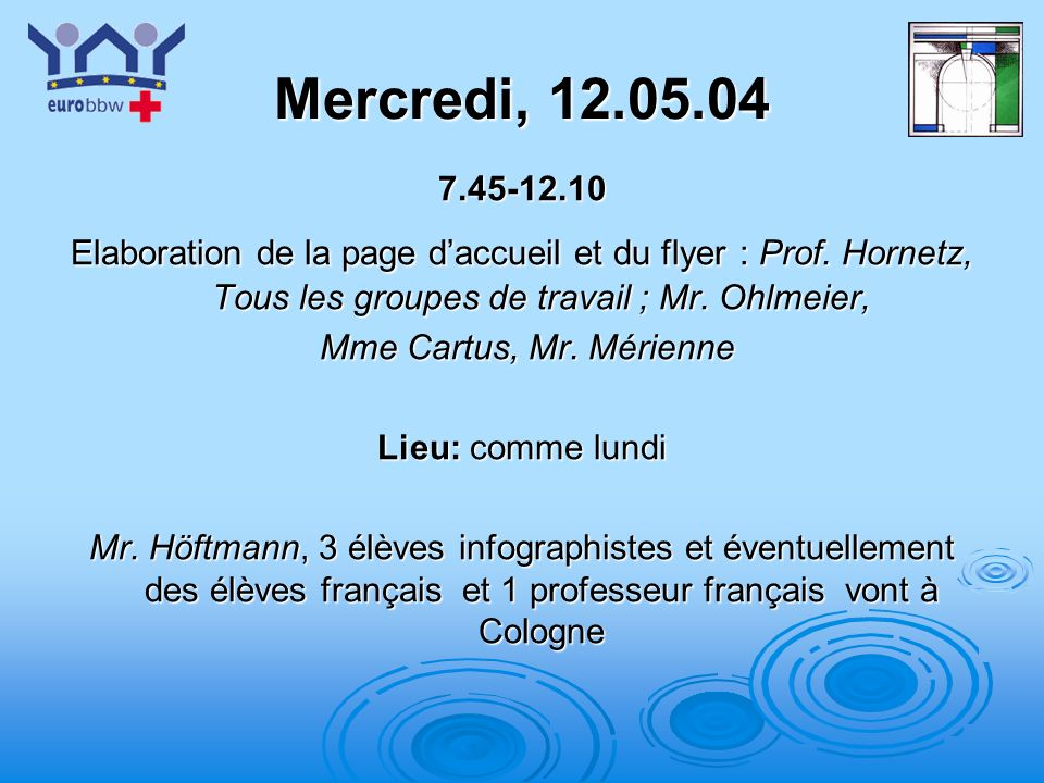 Mercredi, 12.05.04 7.45-12.10. Elaboration de la page d'accueil et du flyer : Prof. Hornetz, Tous les groupes de travail ; Mr. Ohlmeier,