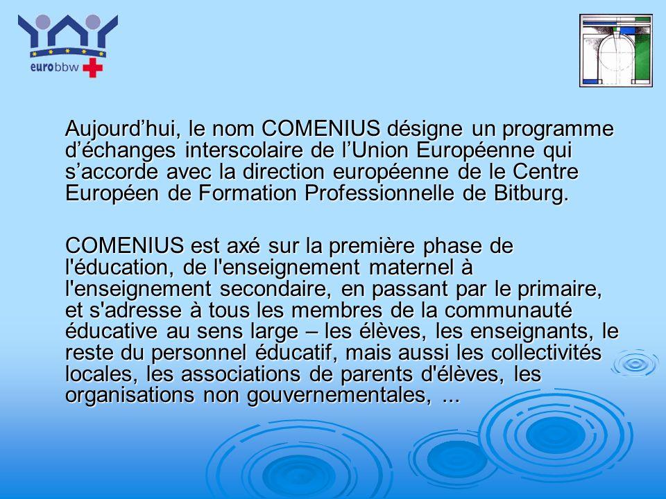 Aujourd'hui, le nom COMENIUS désigne un programme d'échanges interscolaire de l'Union Européenne qui s'accorde avec la direction européenne de le Centre Européen de Formation Professionnelle de Bitburg.