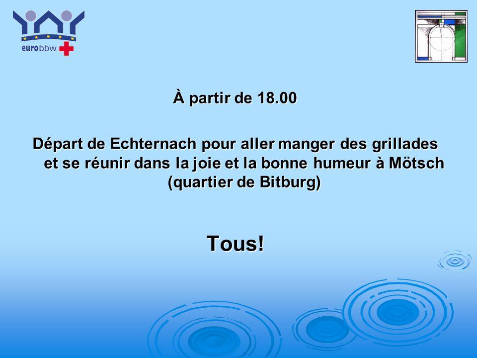 À partir de 18.00 Départ de Echternach pour aller manger des grillades et se réunir dans la joie et la bonne humeur à Mötsch (quartier de Bitburg)