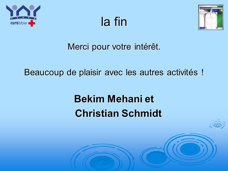 la fin Bekim Mehani et Christian Schmidt Merci pour votre intérêt.
