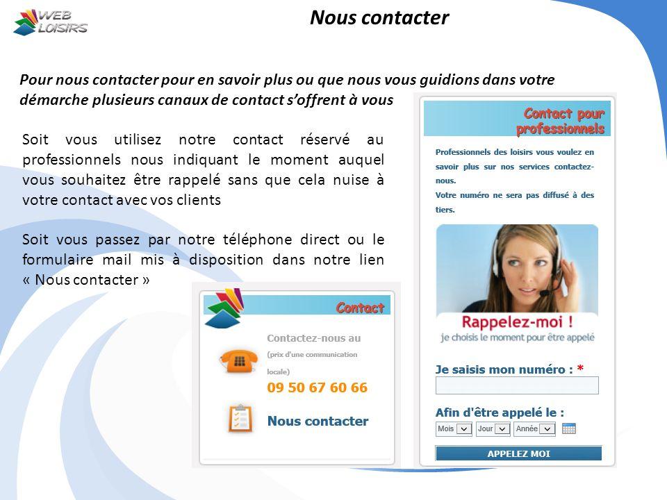 Nous contacter Pour nous contacter pour en savoir plus ou que nous vous guidions dans votre démarche plusieurs canaux de contact s'offrent à vous.