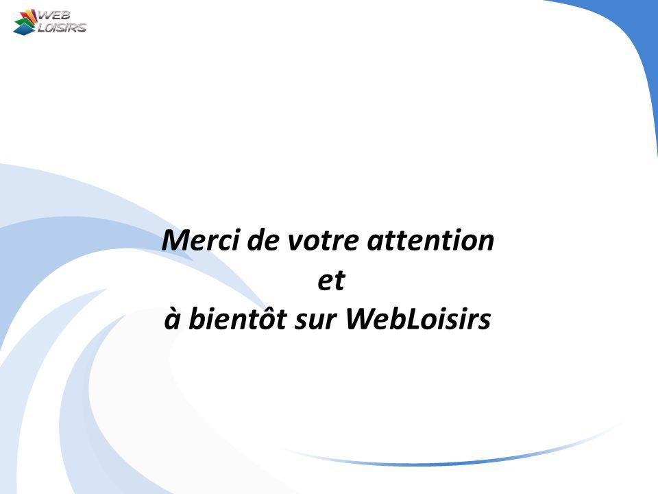 Merci de votre attention à bientôt sur WebLoisirs