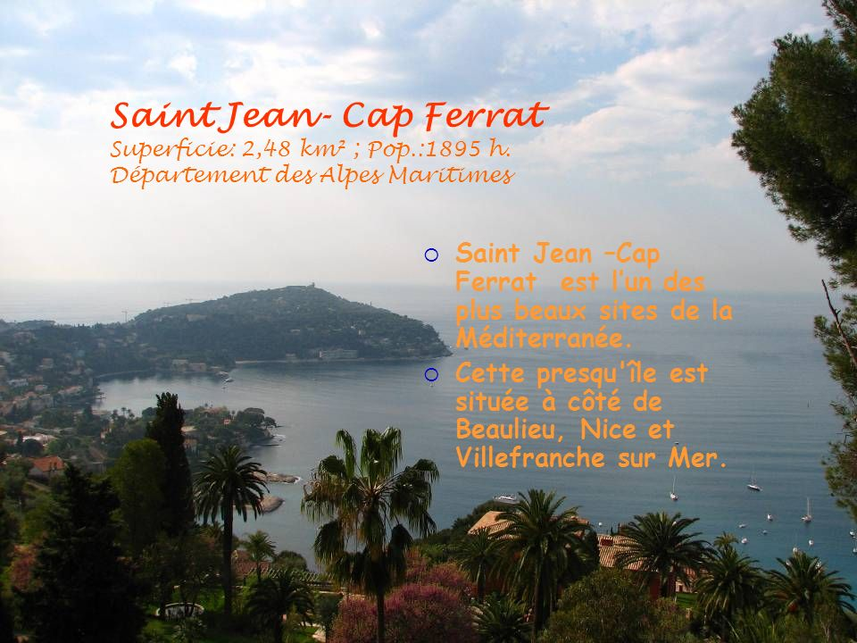Saint Jean- Cap Ferrat Superficie: 2,48 km² ; Pop. :1895 h