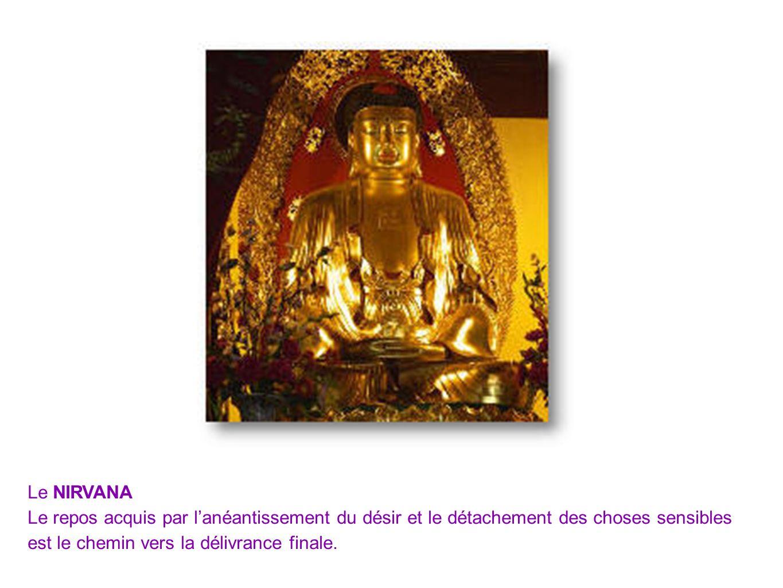 Le NIRVANA Le repos acquis par l'anéantissement du désir et le détachement des choses sensibles.