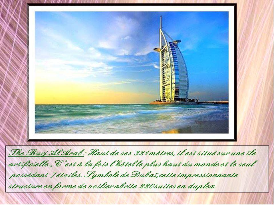 The Burj Al Arab : Haut de ses 321 mètres, il est situé sur une île