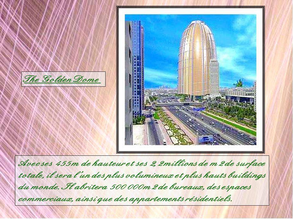 The Golden Dome Avec ses 455 m de hauteur et ses 2,2 millions de m2 de surface. totale, il sera l'un des plus volumineux et plus hauts buildings.