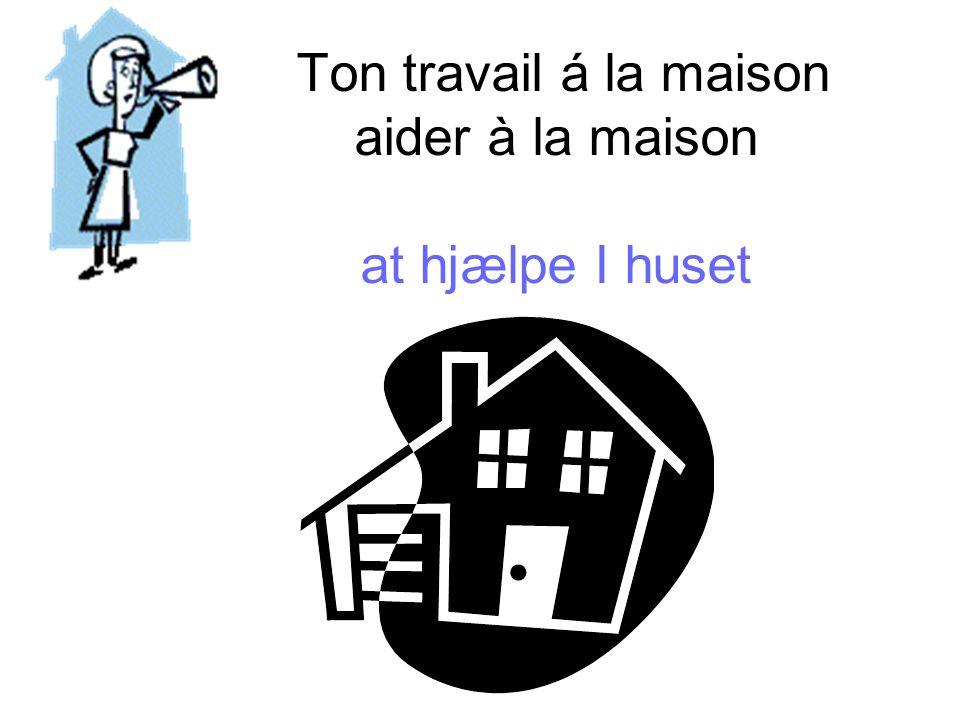 Ton travail á la maison aider à la maison at hjælpe I huset