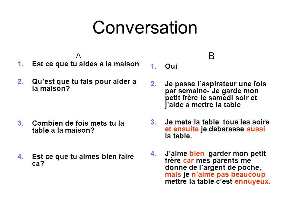 Conversation B A Est ce que tu aides a la maison Oui