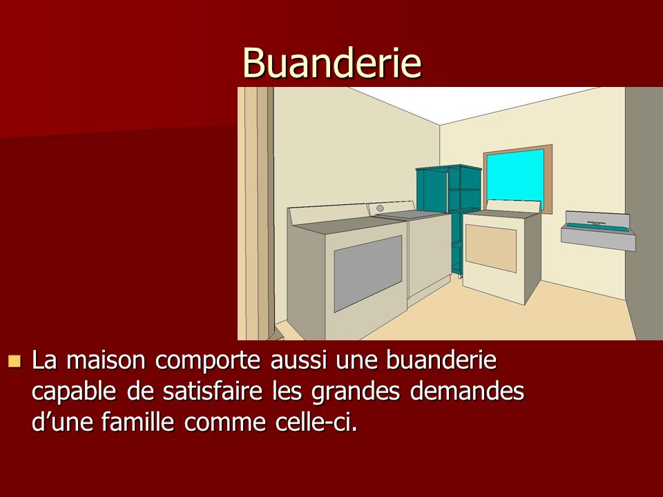 Buanderie La maison comporte aussi une buanderie capable de satisfaire les grandes demandes d'une famille comme celle-ci.