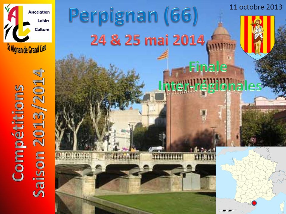 Perpignan (66) Saison 2013/2014 Compétitions 24 & 25 mai 2014 Finale