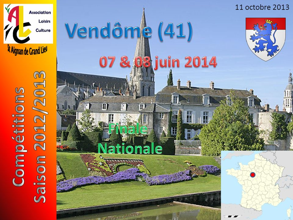 Vendôme (41) Saison 2012/2013 Compétitions 07 & 08 juin 2014 Finale