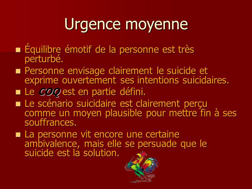 Urgence moyenne Équilibre émotif de la personne est très perturbé.