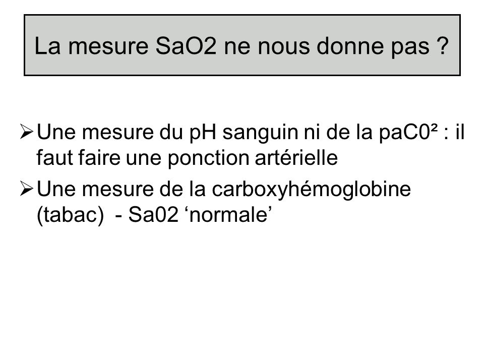 La mesure SaO2 ne nous donne pas