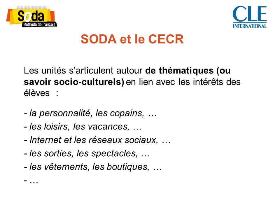 SODA et le CECR Les unités s'articulent autour de thématiques (ou savoir socio-culturels) en lien avec les intérêts des élèves :