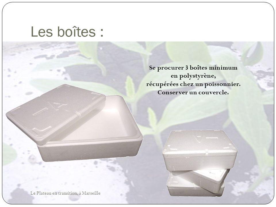 Les boîtes : Se procurer 3 boîtes minimum en polystyrène, récupérées chez un poissonnier. Conserver un couvercle.